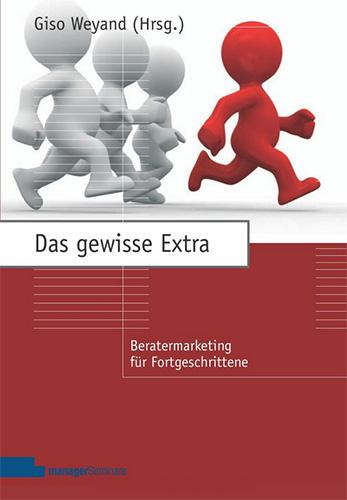 Giso Weyand (Hrg.): Das gewisse Extra: Beratermarketing für Fortgeschrittene