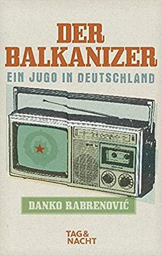 Danko Rabrenovic (mit Sebastian Brück): Der Balkanizer. Ein Jugo in Deutschland