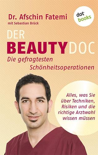 Dr. Afschin Fatemi, Sebastian Brück: Der Beauty-Doc - Band 1: Die gefragtesten Schönheitsoperationen