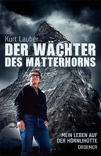 Kurt Lauber (mit Sabine Jürgens): Der Wächter des Matterhorns