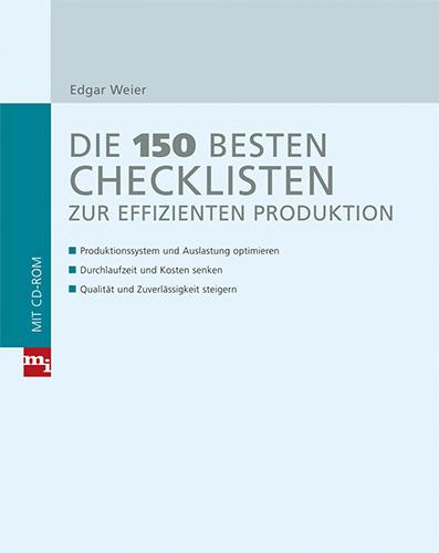 Edgar Weier: Die 150 besten Checklisten zur effizienten Produktion