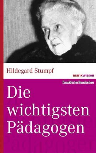 Hildegard Stumpf: Die wichtigsten Pädagogen
