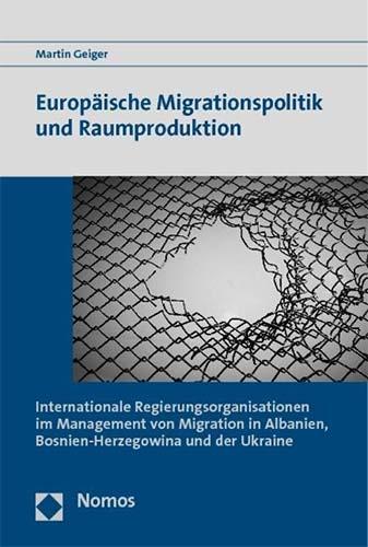 Martin Geiger: Europäische Migrationspolitik und Raumproduktion