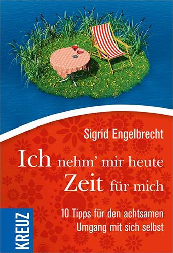 Sigrid Engelbrecht: Ich nehm mir heute Zeit für mich