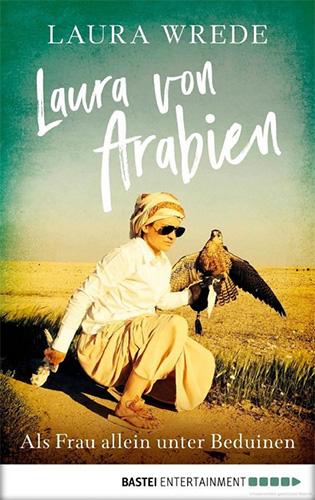 Laura Wrede: Laura von Arabien - Als Frau allein unter Beduinen