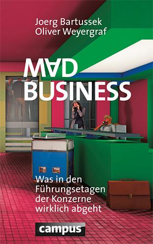 Joerg Bartussek, Oliver Weyergraf: Mad Business
