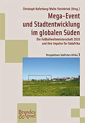 Christoph Haferburg/Malte Steinbrink: Mega-Event und Stadtentwicklung im globalen Süden