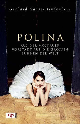 Gerhard Haase-Hindenberg: Polina. Aus der Moskauer Vorstadt auf die großen Bühnen der Welt