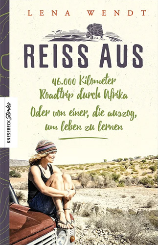 Lena Wendt: Reiss aus - 46.000 Kilometer Roadtrip durch Afrika
