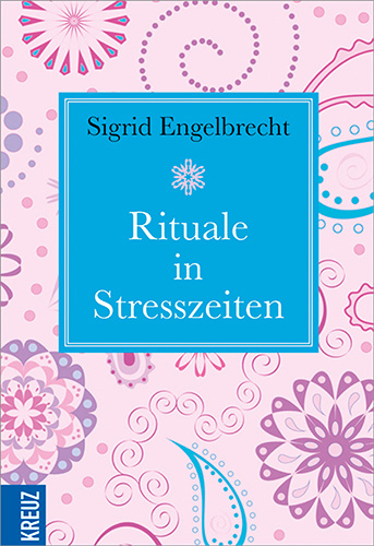 Sigrid Engelbrecht: Rituale in Stresszeiten