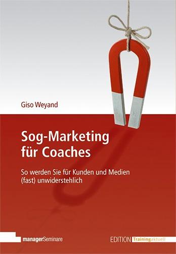 Giso Weyand: Sog-Marketing für Coaches